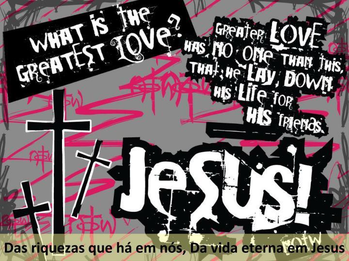 Das riquezas que há em nós, Da vida eterna em Jesus