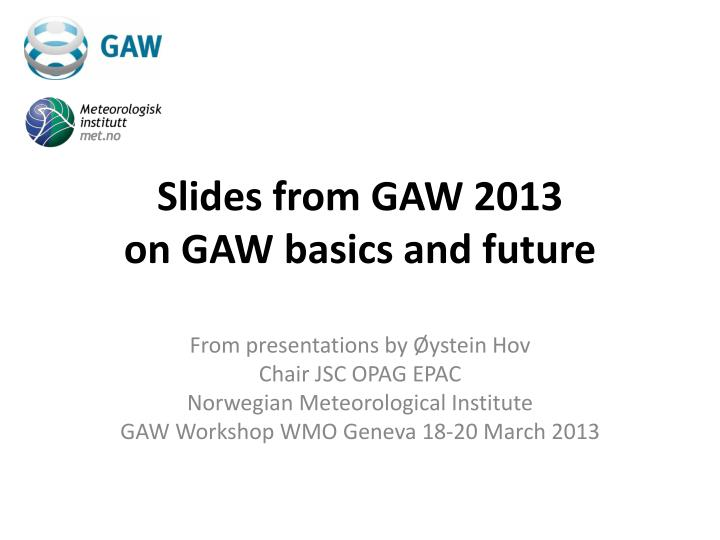 Slides from gaw 2013 on gaw basics and future