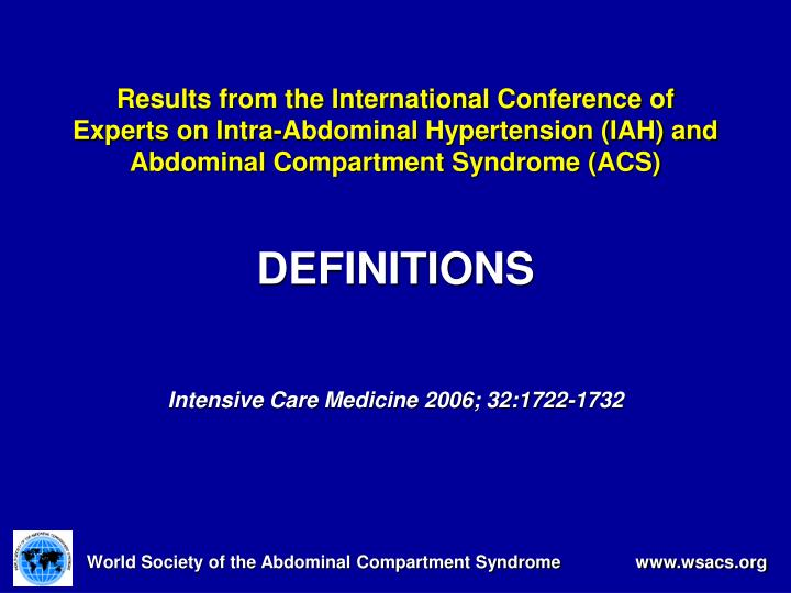 Results from the International Conference of Experts on Intra-Abdominal Hypertension (IAH) and Abdominal Compartment Syndrome (ACS)