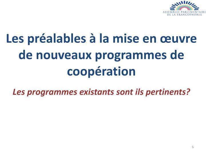 Les préalables à la mise en œuvre de nouveaux programmes de coopération