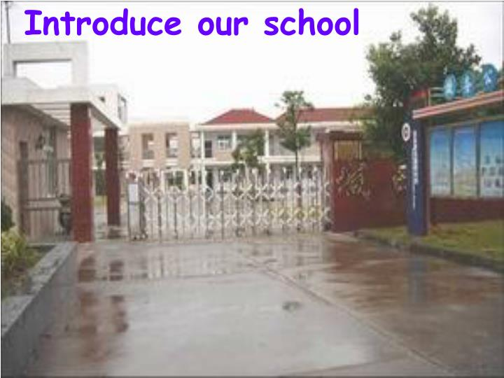 Introduce our school