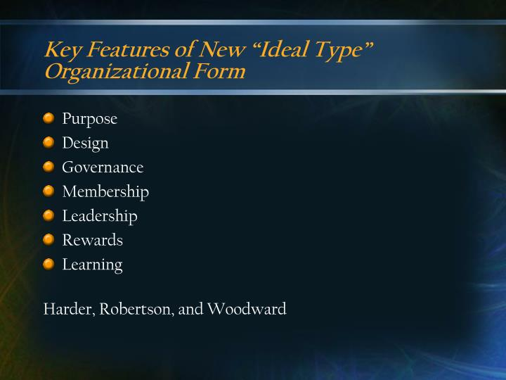 "Key Features of New ""Ideal Type"" Organizational Form"