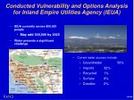 conducted vulnerability and options analysis for inland empire utilities agency ieua1