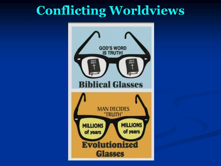 Conflicting Worldviews