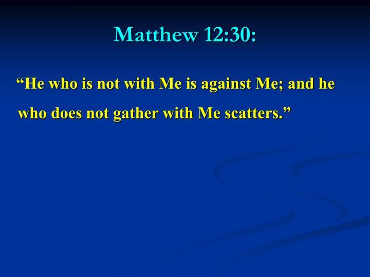 Matthew 12:30: