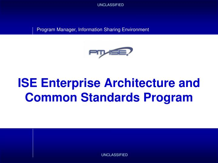 Ise enterprise architecture and common standards program