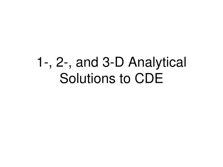 1-, 2-, and 3-D Analytical Solutions to CDE