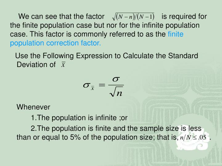 We can see that the factor                            is required for the finite population case but nor for the infinite population case. This factor is commonly referred to as the