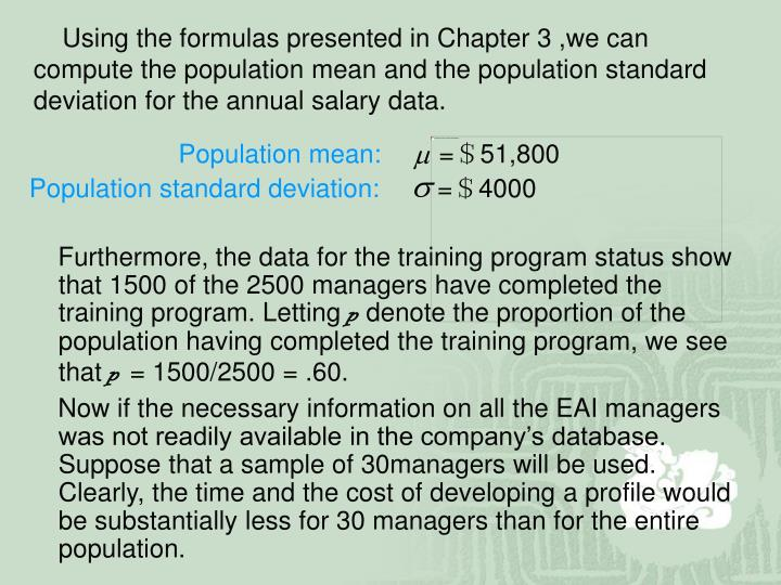 Using the formulas presented in Chapter 3 ,we can compute the population mean and the population standard deviation for the annual salary data.