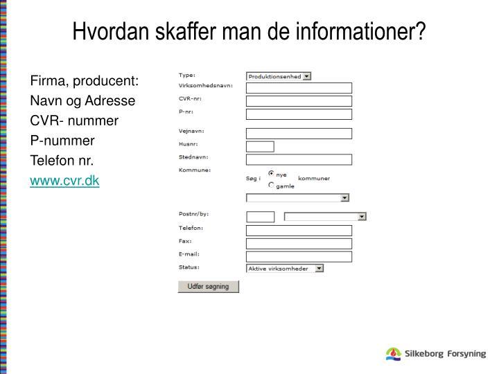 Hvordan skaffer man de informationer?