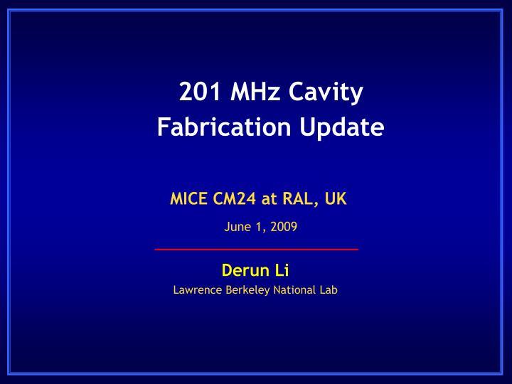 201 MHz Cavity Fabrication Update