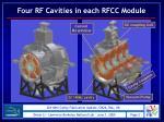 four rf cavities in each rfcc module