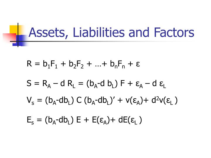 Assets, Liabilities and Factors