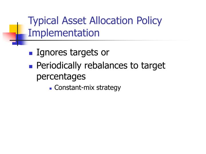Typical Asset Allocation Policy Implementation