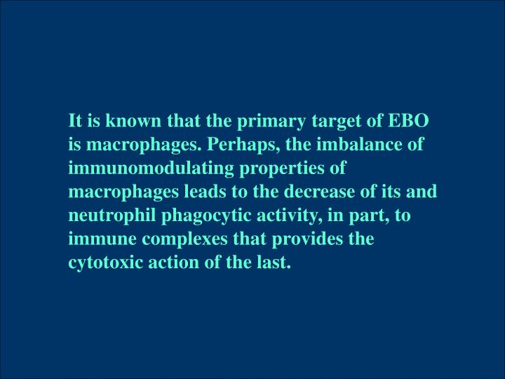 It is known that the primary target of EBO is macrophages. Perhaps, the imbalance of immunomodulating properties of macrophages leads to the decrease of its and neutrophil phagocytic activity, in part, to immune complexes that provides the cytotoxic action of the last.