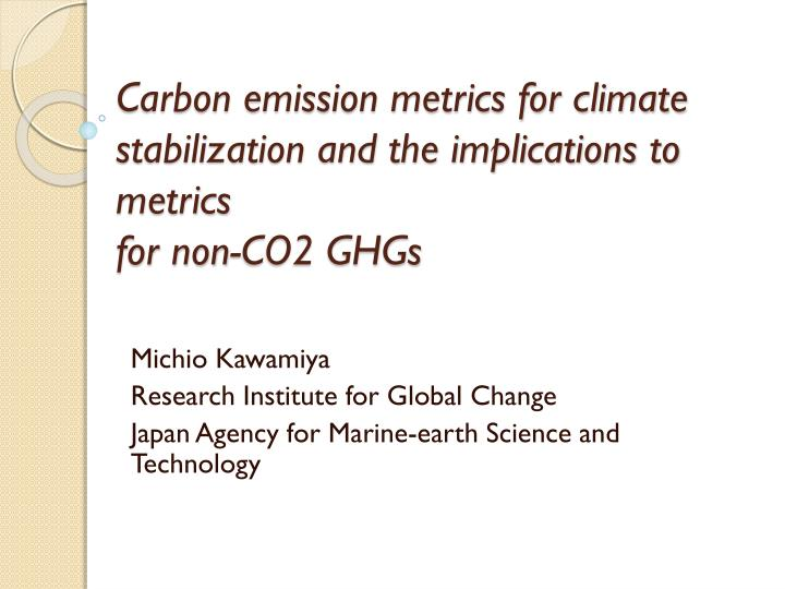 Carbon emission metrics for climate stabilization and the implications to metrics for non co2 ghgs