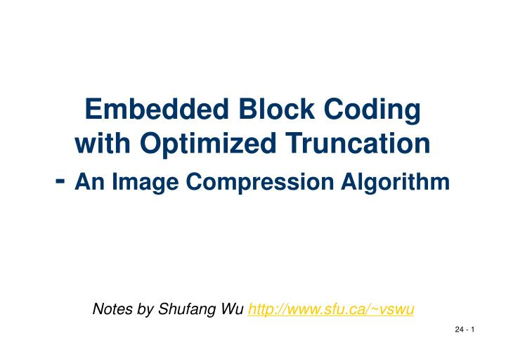 Embedded block coding with optimized truncation an image compression algorithm