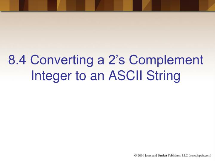 8.4 Converting a 2's Complement Integer to an ASCII String