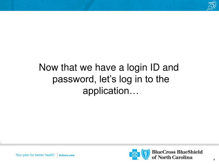 Now that we have a login ID and password, let's log in to the application…