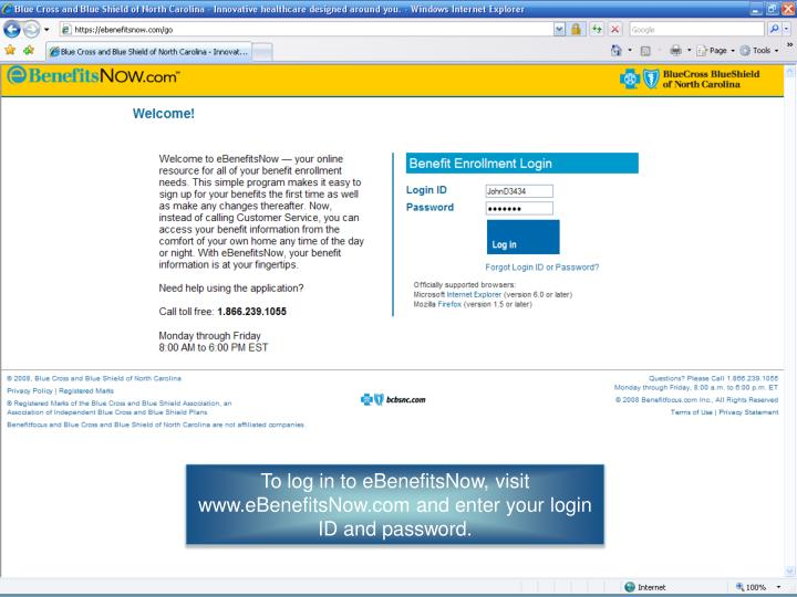 To log in to eBenefitsNow, visit www.eBenefitsNow.com and enter your login ID and password.
