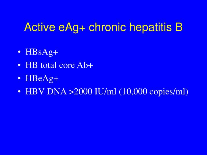 Active eAg+ chronic hepatitis B