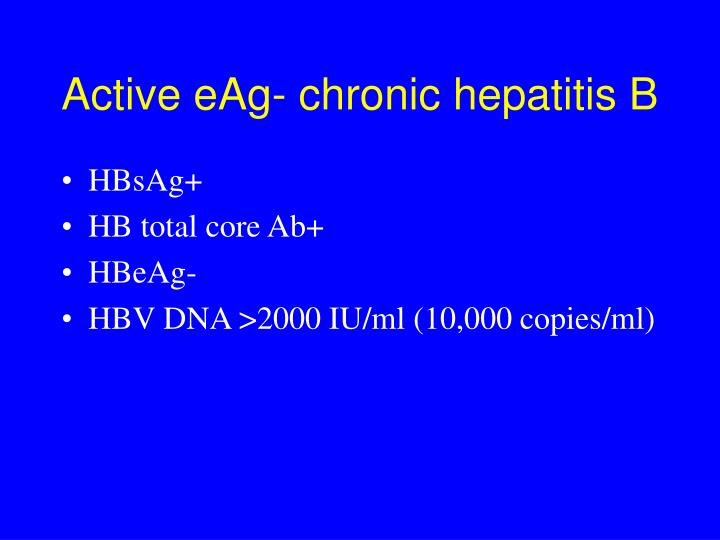 Active eAg- chronic hepatitis B