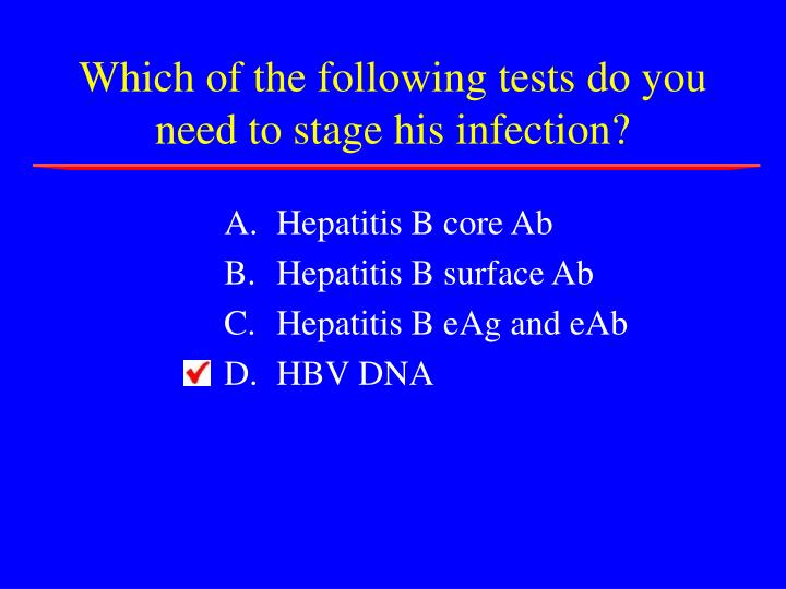 Which of the following tests do you need to stage his infection?