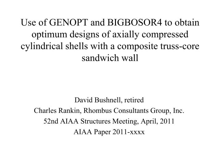 Use of GENOPT and BIGBOSOR4 to obtain optimum designs of axially compressed cylindrical shells with ...