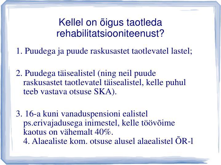 Kellel on õigus taotleda rehabilitatsiooniteenust?
