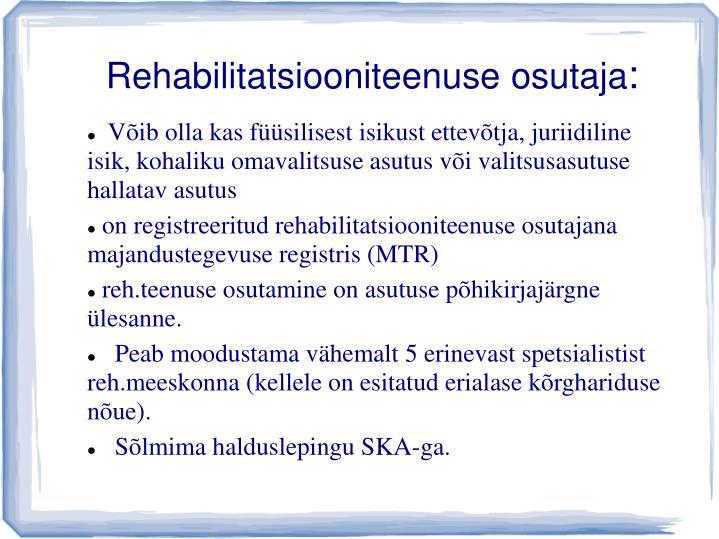 Rehabilitatsiooniteenuse osutaja