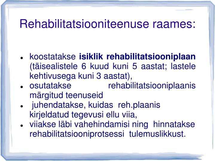 Rehabilitatsiooniteenuse raames: