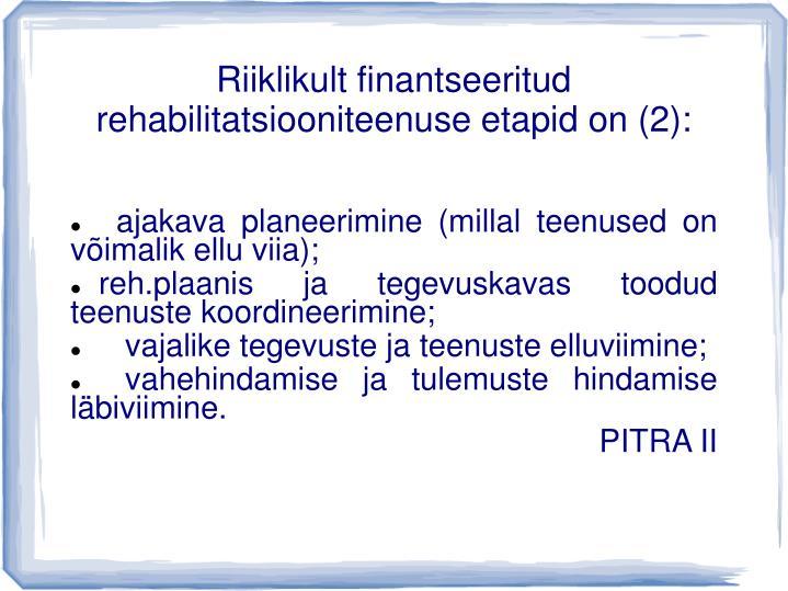 Riiklikult finantseeritud rehabilitatsiooniteenuse etapid on (2):