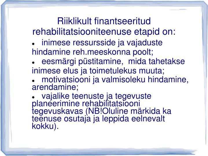 Riiklikult finantseeritud rehabilitatsiooniteenuse etapid on: