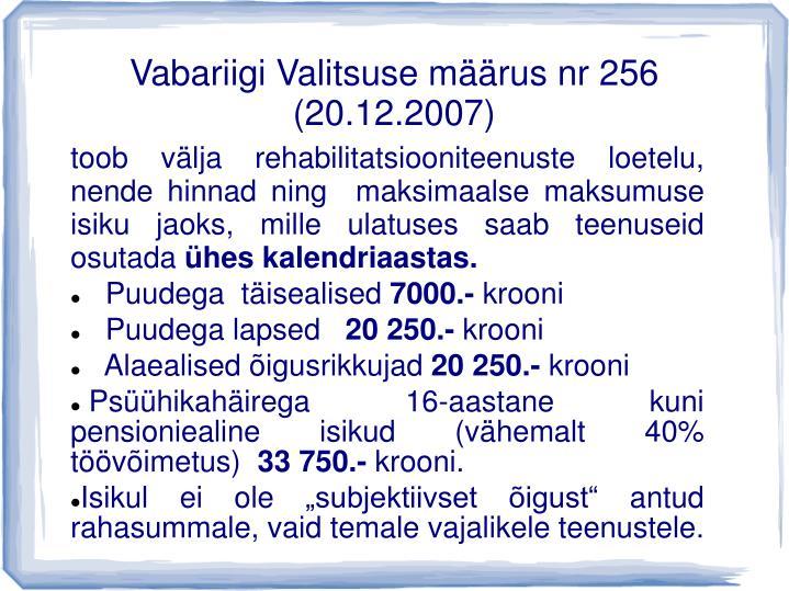 Vabariigi Valitsuse määrus nr 256 (20.12.2007)