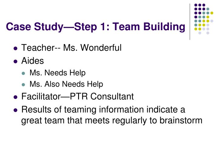 Case Study—Step 1: Team Building