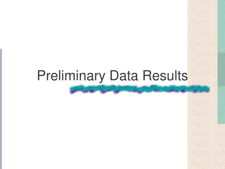 Preliminary Data Results