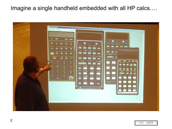 Imagine a single handheld embedded with all HP calcs….