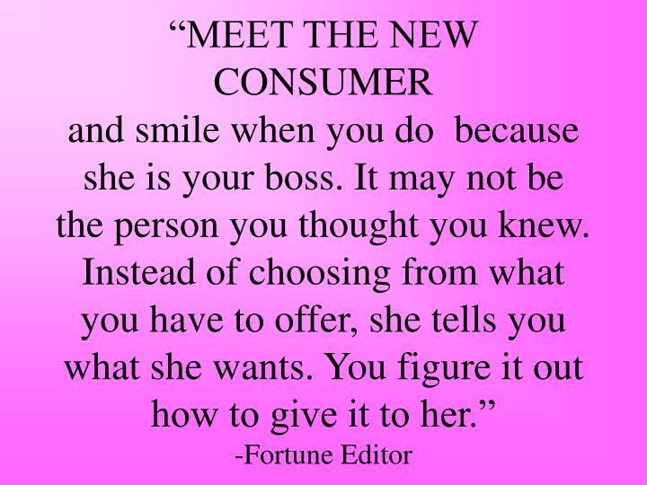 """MEET THE NEW CONSUMER"