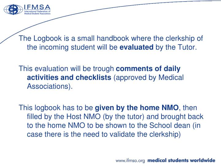 The Logbook is a small handbook where the clerkship of the incoming student will be