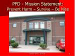 pfd mission statement prevent harm survive be nice