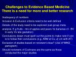 challenges to evidence based medicine there is a need for more and better research