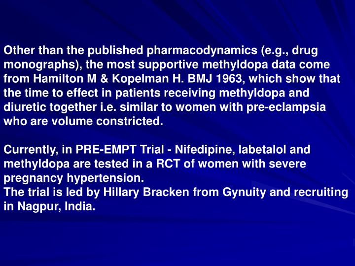 Other than the published pharmacodynamics (e.g., drug monographs), the most supportive methyldopa data come from Hamilton M & Kopelman H. BMJ 1963, which show that the time to effect in patients receiving methyldopa and diuretic together i.e. similar to women with pre-eclampsia who are volume constricted.