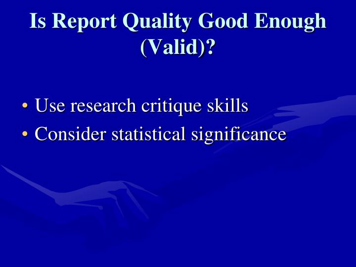 Is Report Quality Good Enough (Valid)?