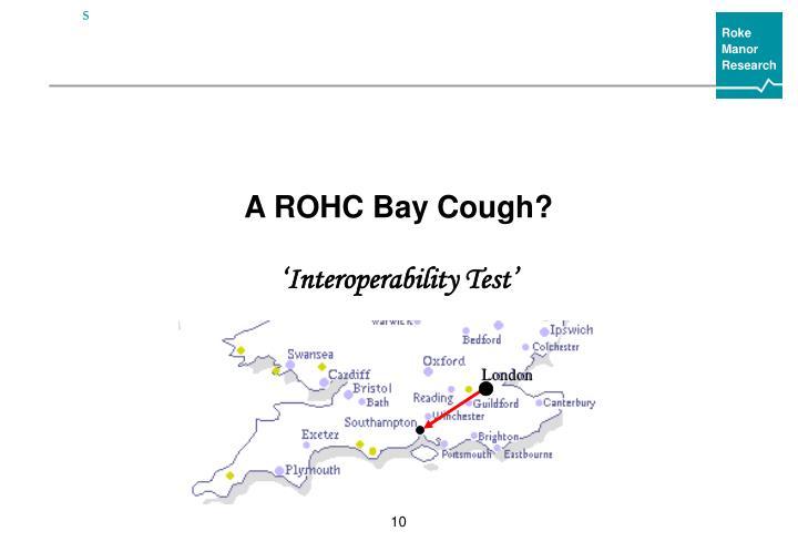 A ROHC Bay Cough?
