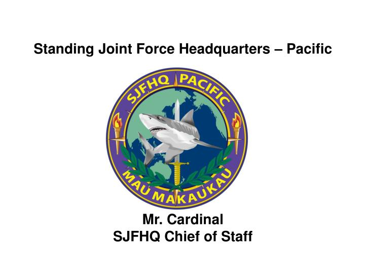 Standing joint force headquarters pacific mr cardinal sjfhq chief of staff