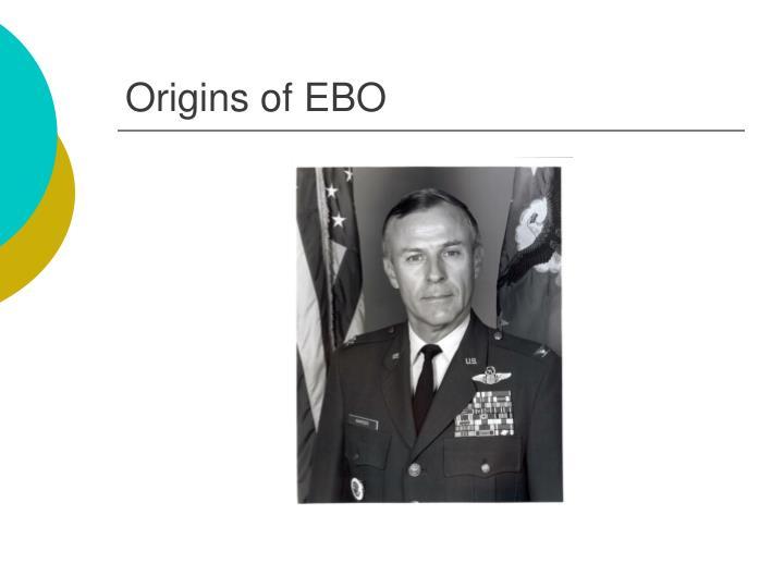 Origins of EBO