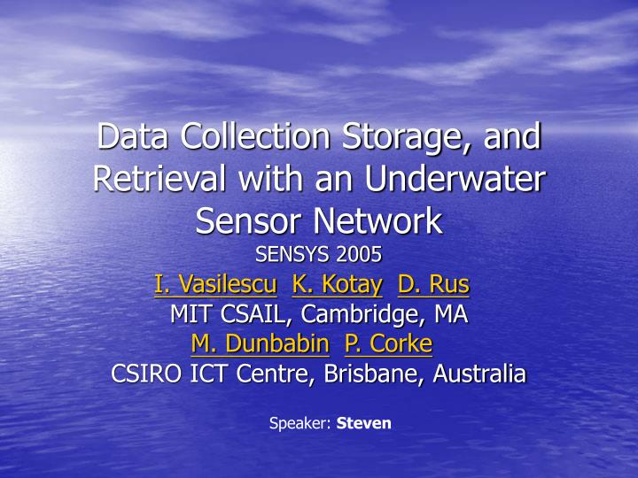 Data collection storage and retrieval with an underwater sensor network sensys 2005