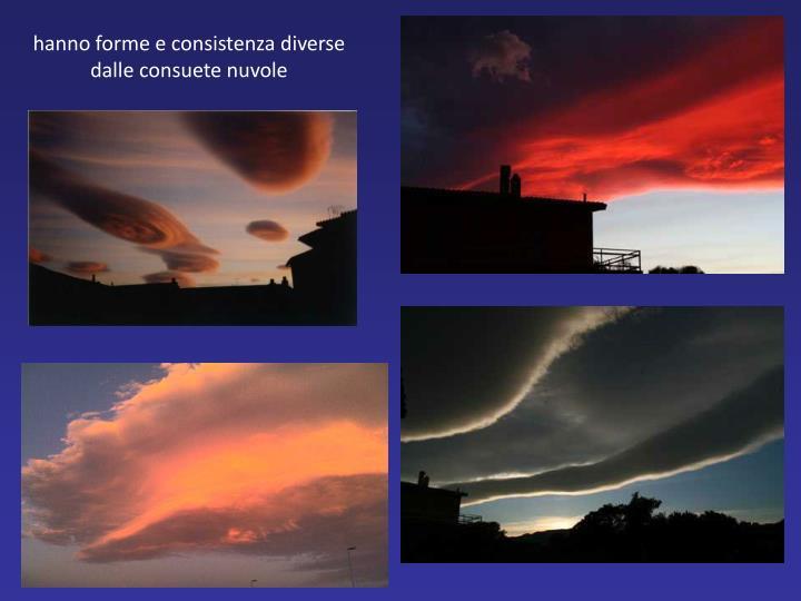 hanno forme e consistenza diverse dalle consuete nuvole