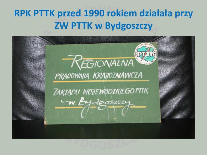 RPK PTTK przed 1990 rokiem działała przy ZW PTTK w Bydgoszczy