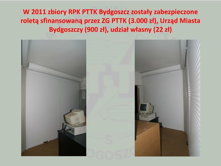 W 2011 zbiory RPK PTTK Bydgoszcz zostały zabezpieczone roletą sfinansowaną przez ZG PTTK (3.000 zł), Urząd Miasta Bydgoszczy (900 zł), udział własny (22 zł)